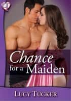 Chance 02 - Chance for a Maiden - Luke Chance Quickie #2 ebook by Lucy Tucker