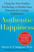 Authentic Happiness ebook by Martin E. P. Seligman