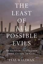 The Least of All Possible Evils ebook by Eyal Weizman
