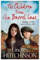 The Children from Gin Barrel Lane - A heartwarming family saga from top 10 bestseller Lindsey Hutchinson ebook by