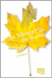 As Silence Fills the Room ebook by J. Walther