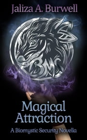 Magical Attraction - Biomystic Security, #2.5 ebook by Jaliza A. Burwell