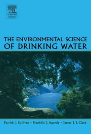 The Environmental Science of Drinking Water ebook by Patrick Sullivan,Franklin J. Agardy,James J.J. Clark