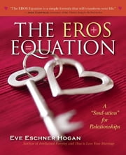 The EROS Equation - A Soul-ution for Relationships ebook by M.A. Eve Eschner Hogan,Jack Canfield