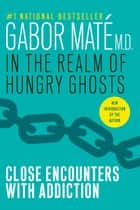 In the Realm of Hungry Ghosts - Close Encounters with Addiction eBook by Gabor Maté, MD