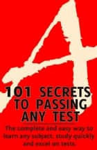 101 Secrets to Passing Any Test - The complete and easy way to learn any subject, study quickly and excel on tests ebook by Chris Tobias