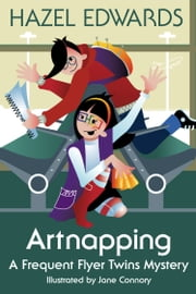 Artnapping - A Frequent Flyer Twins Mystery ebook by Hazel Edwards,Jane Connory