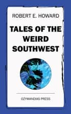 Tales of the Weird Southwest ebook by Robert E. Howard