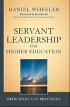Servant Leadership for Higher Education ebook by Daniel W. Wheeler