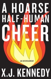 A Hoarse Half-human Cheer ebook by X.J. Kennedy