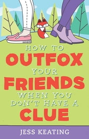 How to Outfox Your Friends When You Don't Have a Clue ebook by Jess Keating