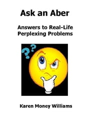 Ask an Aber: Answers to Real-Life Perplexing Problems ebook by Karen Money Williams