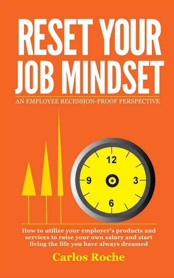 Reset Your Job Mindset - An Employee Recession-Proof Perspective to Raise Your Own Salary ebook by Carlos Roche