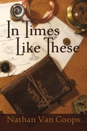 In Times Like These ebook by Nathan Van Coops