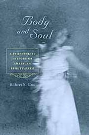 Body and Soul - A Sympathetic History of American Spiritualism ebook by Robert S. Cox