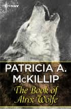 The Book of Atrix Wolfe ebook by Patricia A. McKillip