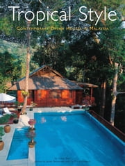 Tropical Style - Contemporary Dream Houses in Malaysia ebook by Gillian Beal,Jacob  Termansen