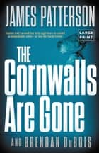 The Cornwalls Are Gone e-bok by James Patterson, Brendan DuBois