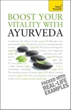 Boost Your Vitality With Ayurveda: Teach Yourself - A guide to using the ancient Indian healing tradition to improve your physical and spiritual wellbeing ebook by Sarah Lie