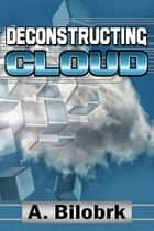 Deconstructing Cloud ebook by A Bilobrk