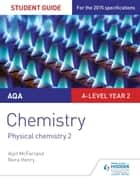AQA A-level Year 2 Chemistry Student Guide: Physical chemistry 2 ebook by Alyn G. McFarland, Nora Henry