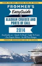 Frommer's EasyGuide to Alaskan Cruises and Ports of Call 2014 ebook by Fran Golden, Gene Sloan