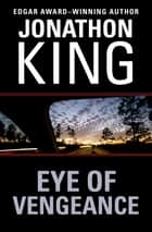 Eye of Vengeance ebook by Jonathon King