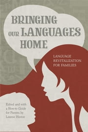 Bringing Our Languages Home - Language Revitalization for Families ebook by Leanne Hinton