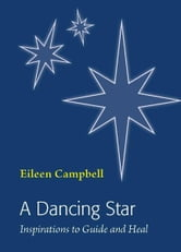 A Dancing Star: Inspirations to Guide and Heal ebook by Eileen Campbell