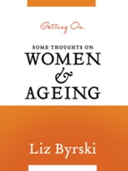 Getting On: Some Thoughts on Women and Ageing ebook by Liz Byrski