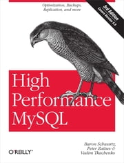 High Performance MySQL - Optimization, Backups, and Replication ebook by Baron Schwartz,Peter Zaitsev,Vadim Tkachenko
