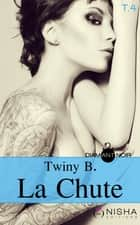 La Chute - tome 4 ebook by Twiny B.
