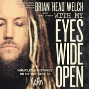 "With My Eyes Wide Open - Miracles and Mistakes on My Way Back to KoRn audiobook by Brian ""Head"" Welch, Brian Welch"