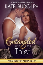 Entangled with the Thief: a Shifter Paranormal Romance - Stealing the Alpha, #2 ebook by Kate Rudolph