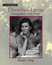 Dorothea Lange: Photographer of the People - Photographer of the People ebook by David C King
