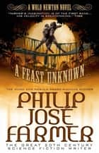 A Feast Unknown (Secrets of the Nine #1) - A Wold Newton Parallel Universe Novel ebook by Philip José Farmer
