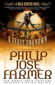 A Feast Unknown (Secrets of the Nine #1) - A Wold Newton Parallel Universe Novel  ebook de Philip José Farmer
