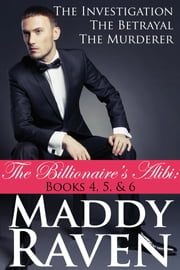 The Billionaire's Alibi: The Investigation, The Betrayal, The Murderer (The Billionaire's Alibi #4-6) (The Billionaire's Alibi Bundles) ebook by Maddy Raven