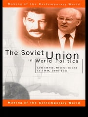 The Soviet Union in World Politics - Coexistence, Revolution and Cold War, 1945–1991 ebook by Geoffrey Roberts