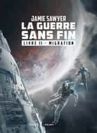 Migration - La Guerre sans fin, T2 ebook by Jamie Sawyer, Florence Bury