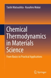 Chemical Thermodynamics in Materials Science - From Basics to Practical Applications ebook by Taishi Matsushita, Kusuhiro Mukai