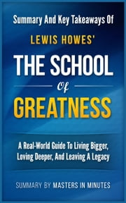 The School of Greatness: A Real-World Guide to Living Bigger, Loving Deeper, and Leaving a Legacy | Summary & Key Takeaways