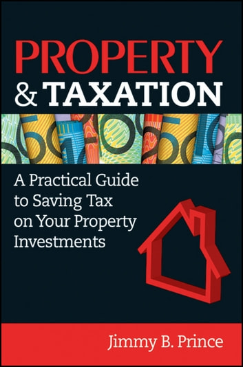 Property & Taxation - A Practical Guide to Saving Tax on Your Property Investments ebook by Jimmy B. Prince