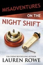 Misadventures on the Night Shift ebook by Lauren Rowe
