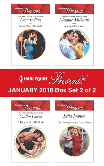 Harlequin Presents January 2018 - Box Set 2 of 2 - Prince's Son of Scandal\A Baby to Bind His Bride\A Virgin for a Vow\The Consequence She Cannot Deny ebook by Dani Collins,Caitlin Crews,Bella Frances,Melanie Milburne