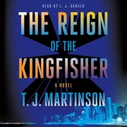The Reign of the Kingfisher - A Novel audiobook by T.J. Martinson