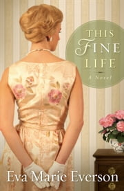 This Fine Life - A Novel ebook by Eva Marie Everson