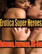 Erotica Super Heroes: Batwoman, Iron-woman, XXX-Men ebook by CE Free