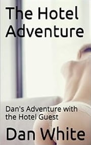 The Hotel Adventure - Dan's Adventure with the Hotel Guest ebook by Dan White