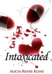 Intoxicated ebook by Alicia Renee Kline